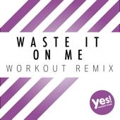 Waste It On Me (Workout Remix)