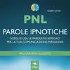 PNL. Parole ipnotiche: Scegli e usa le parole più efficaci per la tua comunicazione persuasiva - Robert James