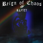 Bastet - Reign of Chaos