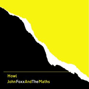John Foxx & The Maths - Howl