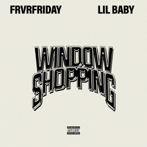 FRVRFRIDAY - Window Shopping feat. Lil Baby