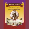 A Road to Freedom: The Life and Work of Frederick Douglass: Voices Leveled Library Readers