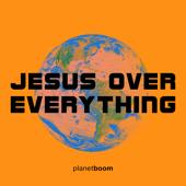 Jesus over Everything - planetboom