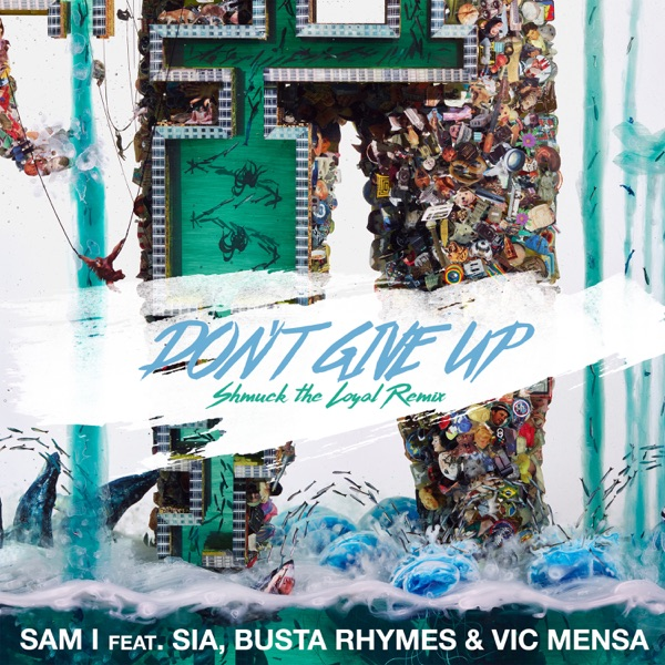 Don't Give Up (Shmuck the Loyal Remix) [feat. Sia, Busta Rhymes & Vic Mensa] - Single