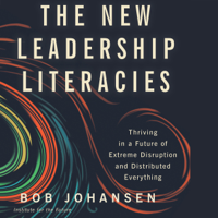Bob Johansen - The New Leadership Literacies: Thriving in a Future of Extreme Disruption and Distributed Everything artwork