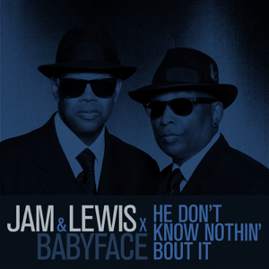 Jam & Lewis & Babyface - He Don't Know Nothin' Bout It
