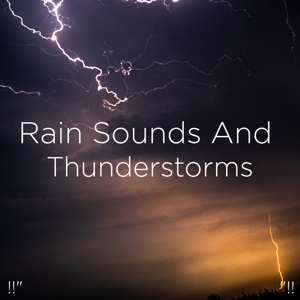 "Thunderstorms & Thunder Storms & Rain Sounds - !!"" Rain Sounds and Thunderstorms ""!!"