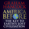 Graham Hancock - America Before: The Key to Earth's Lost Civilization artwork