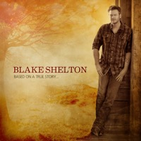 Blake Shelton: Based On a True Story... (iTunes)