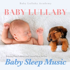 Baby Lullaby: Relaxing Piano Lullabies and Natural Sleep Aid for Baby Sleep Music