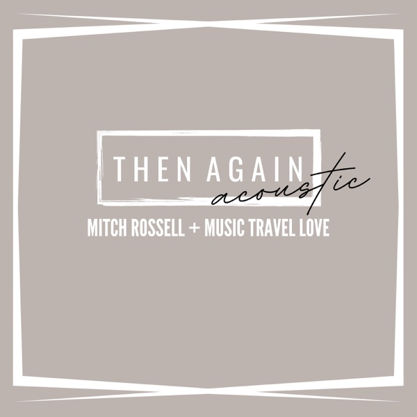Then Again (Acoustic) - Single [feat. Music Travel Love] - Single