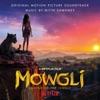 Mowgli Legend of the Jungle Original Motion Picture Soundtrack