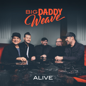 Alive - Big Daddy Weave