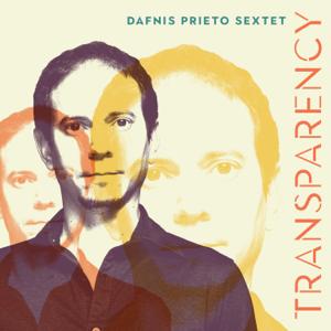 Dafnis Prieto Sextet - Transparency