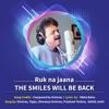 Ruk Na Jaana feat Tippu Sharanya Srinivas Prashanth Techno Ashish Joshi The Smiles Will Be Back Single