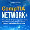 Jacobs Myers - CompTIA Network+: The Ultimate Beginners Guide to Learn Basic Networking Components for CompTIA Network + Certification (Unabridged)  artwork