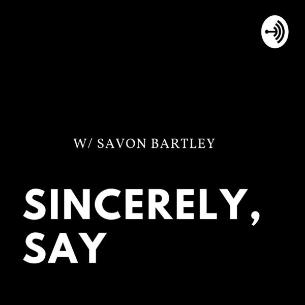 Sincerely, Say