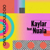 Kaylar - Only You Could Do (feat. Nuala) artwork