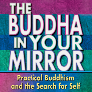 Buddha in Your Mirror: Practical Buddhism and the Search for Self