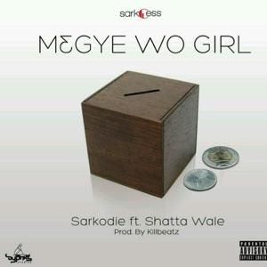 Sarkodie - M3gye Wo Girl feat. Shatta Wale