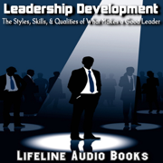Leadership Development - the Styles, Skills, and Qualities of What Makes a Good Leader - Lifeline Audio Books