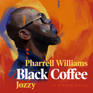 Black Coffee - 10 Missed Calls feat. Pharrell Williams & Jozzy