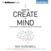 How to Create a Mind: The Secret of Human Thought Revealed  (Unabridged) - Ray Kurzweil