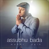 Assubhu Bada Maher Zain - Maher Zain
