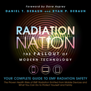 Radiation Nation: The Fallout of Modern Technology: Complete Guide to EMF Protection - Proven Health Risks of EMF Radiation and What You Can Do to Protect Yourself & Family (Unabridged)