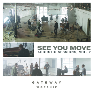 Gateway Worship - See You Move: Acoustic Sessions, Vol. 2