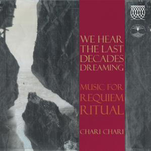 Chari Chari - We Hear the Last Decades Dreaming