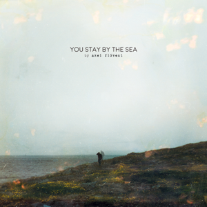 Axel Flóvent - You Stay by the Sea