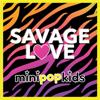 Savage Love - Mini Pop Kids