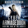 Mark Goodwin - Rise of the Locusts: A Post-Apocalyptic Techno-Thriller (Cyber Armageddon, Book 1) (Unabridged)  artwork