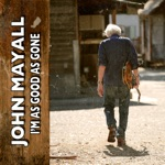 John Mayall - I'm as Good as Gone (feat. Buddy Miller)