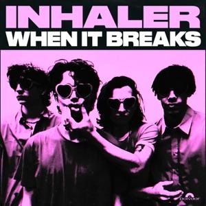 Inhaler - When It Breaks