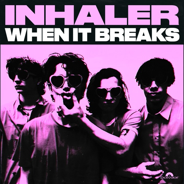 Inhaler - When It Breaks
