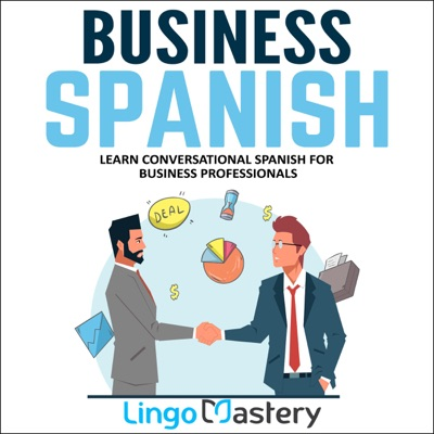 Business Spanish: Learn Conversational Spanish For Business Professionals (Unabridged)