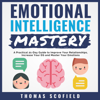 Thomas Scofield - Emotional Intelligence Mastery: A Practical 21-Day Guide to Improve Your Relationships, Increase Your EQ and Master Your Emotions (Unabridged) artwork