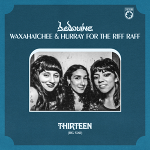 Bedouine, Waxahatchee & Hurray for the Riff Raff - Thirteen