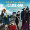 Problem From Hotel Transylvania The Monster Remix feat will i am Single