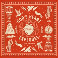 Lucy Grimble - God's Heart Explodes artwork