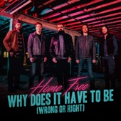Home Free - Why Does It Have to Be (Wrong or Right)