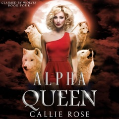 Alpha Queen: A Reverse Harem Shifter Romance (Claimed by Wolves, Book 4) (Unabridged)