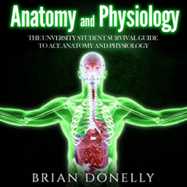 Anatomy and Physiology: The University Student Survival Guide to Ace Anatomy and Physiology (Unabridged) audiobook