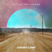 Out Of My Hands (Radio Version) - Jeremy Camp Cover Art