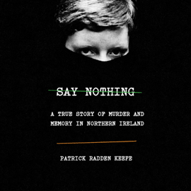 Say Nothing: A True Story of Murder and Memory in Northern Ireland (Unabridged) audiobook