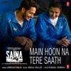 Main Hoon Na Tere Saath From Saina Single