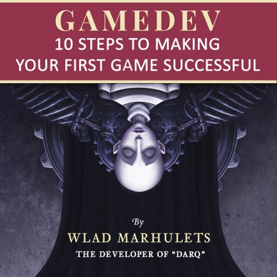 Gamedev: 10 Steps to Making Your First Game Successful (Unabridged)