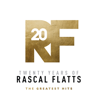 Twenty Years of Rascal Flatts - The Greatest Hits - Rascal Flatts